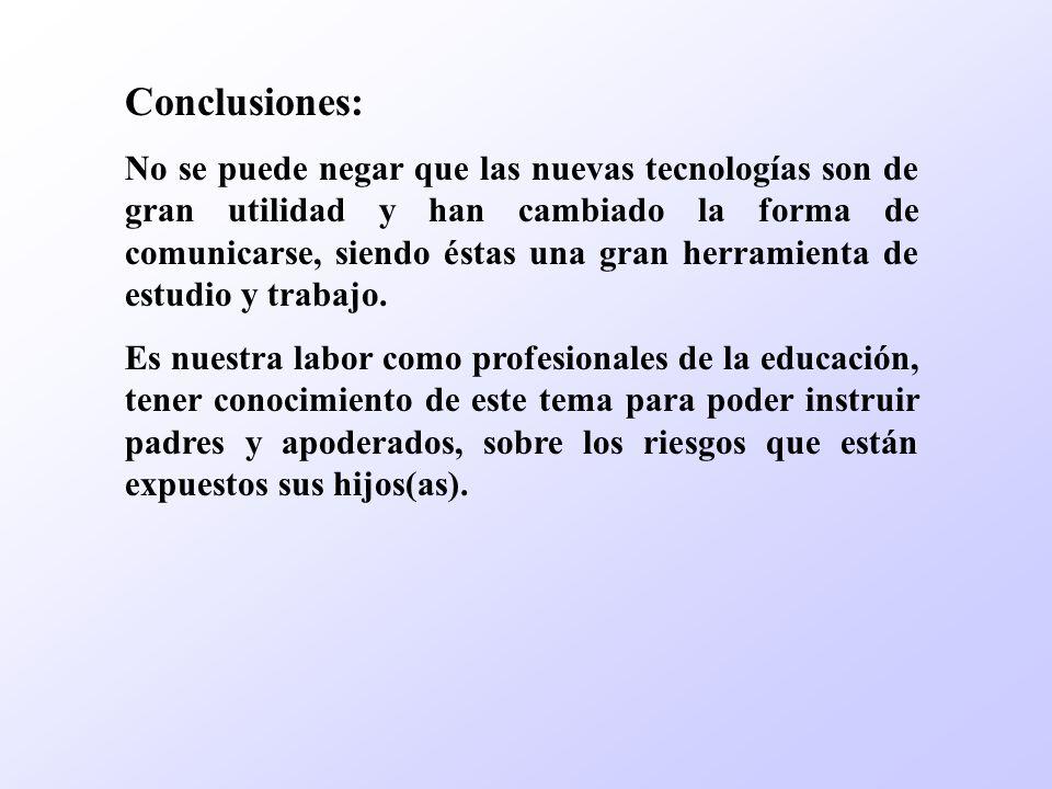 Conclusiones: No se puede negar que las nuevas tecnologías son de gran utilidad y han cambiado la forma de comunicarse, siendo éstas una gran herramienta de estudio y trabajo.