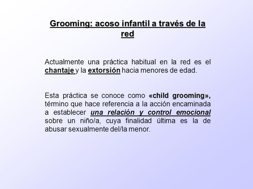 Grooming: acoso infantil a través de la red Actualmente una práctica habitual en la red es el chantaje y la extorsión hacia menores de edad. «child gr