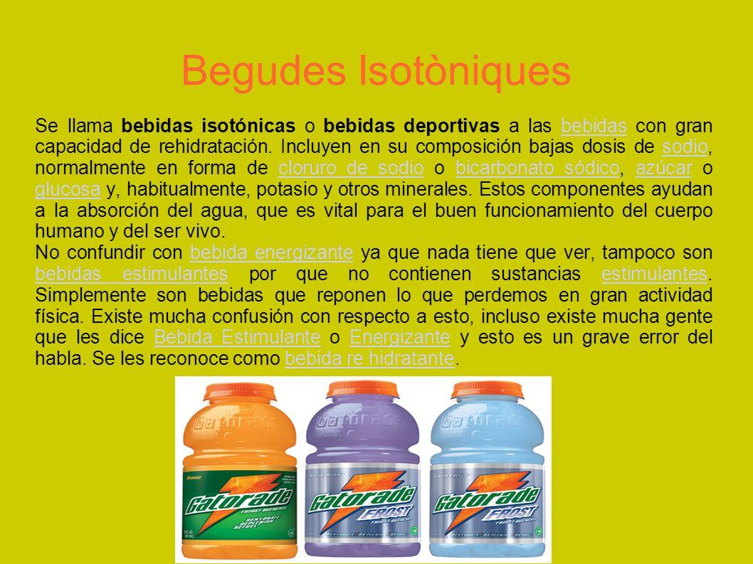 Begudes Isotòniques Se llama bebidas isotónicas o bebidas deportivas a las bebidas con gran capacidad de rehidratación. Incluyen en su composición baj