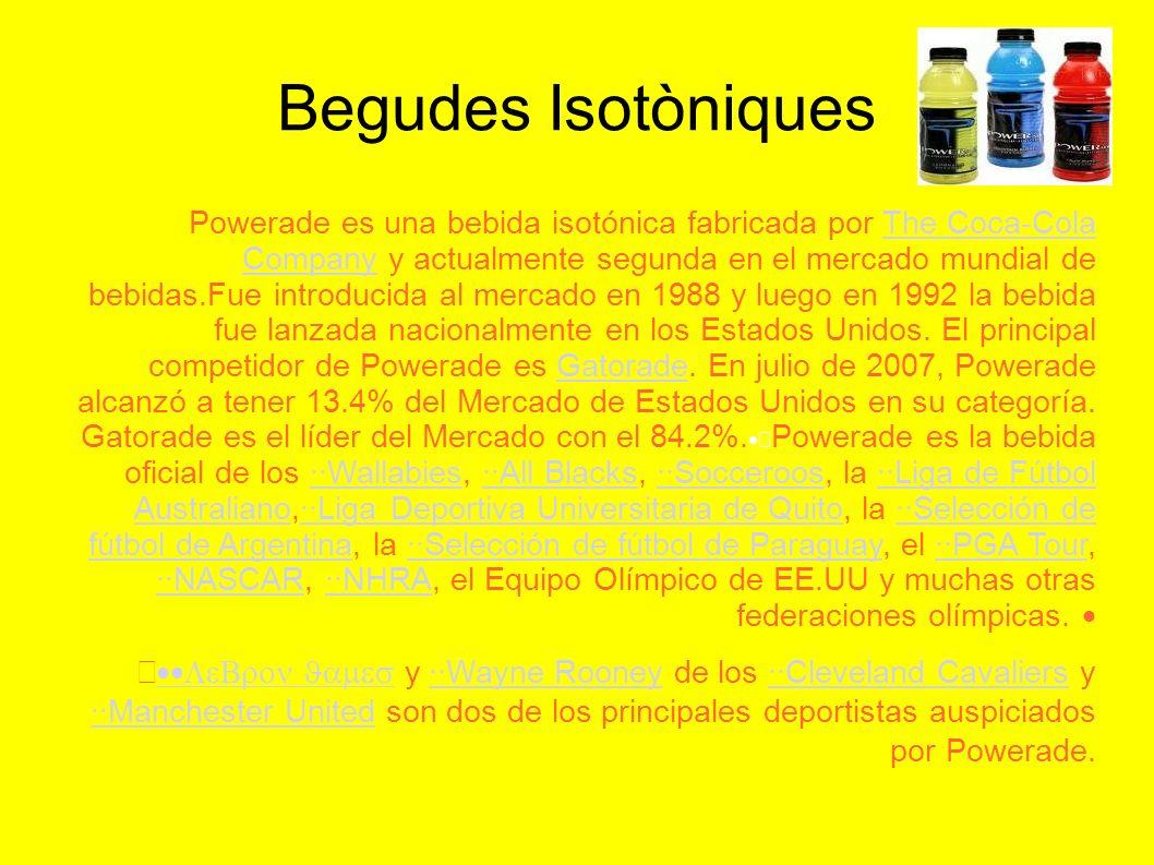 Begudes Isotòniques Powerade es una bebida isotónica fabricada por The Coca-Cola Company y actualmente segunda en el mercado mundial de bebidas.Fue in