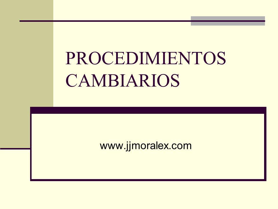 PROCEDIMIENTOS CAMBIARIOS www.jjmoralex.com