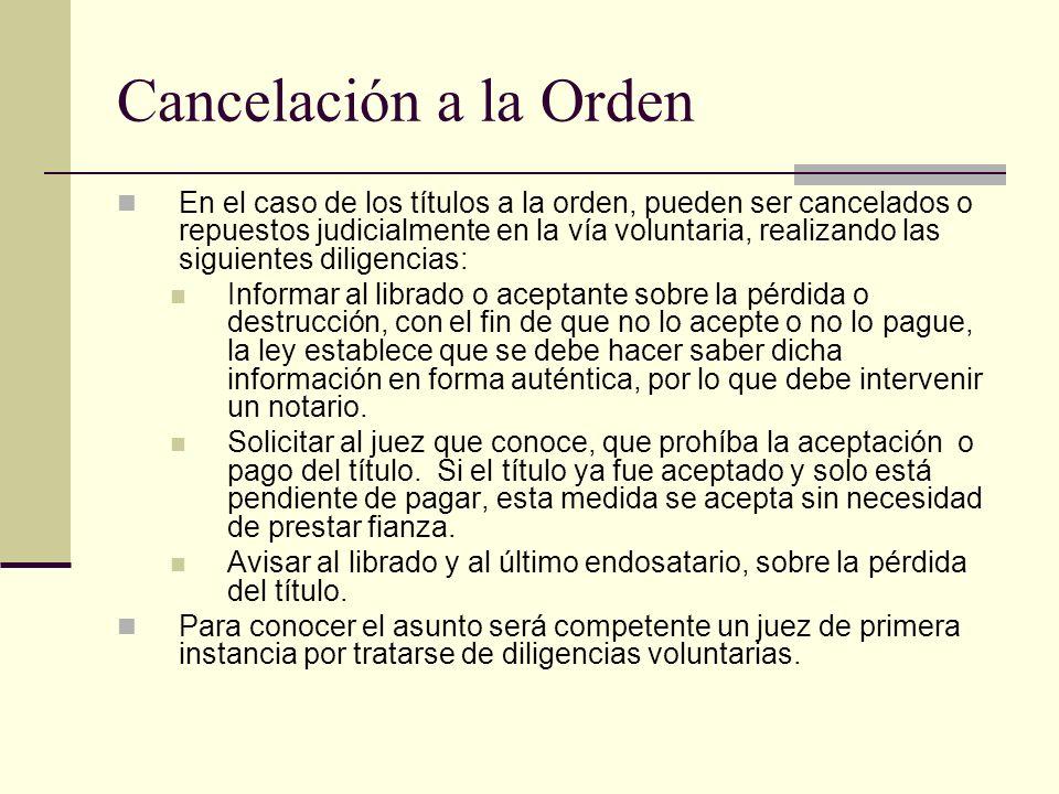Cancelación a la Orden En el caso de los títulos a la orden, pueden ser cancelados o repuestos judicialmente en la vía voluntaria, realizando las sigu