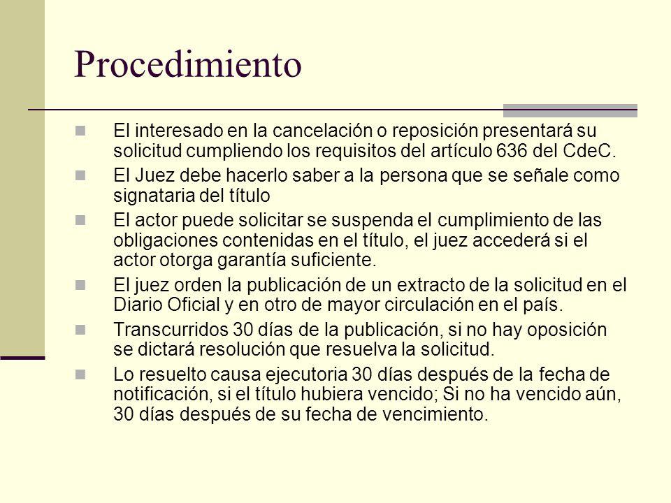 Procedimiento El interesado en la cancelación o reposición presentará su solicitud cumpliendo los requisitos del artículo 636 del CdeC. El Juez debe h