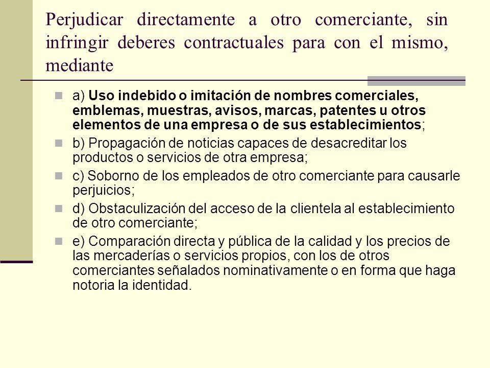 Perjudicar directamente a otro comerciante, sin infringir deberes contractuales para con el mismo, mediante a) Uso indebido o imitación de nombres com