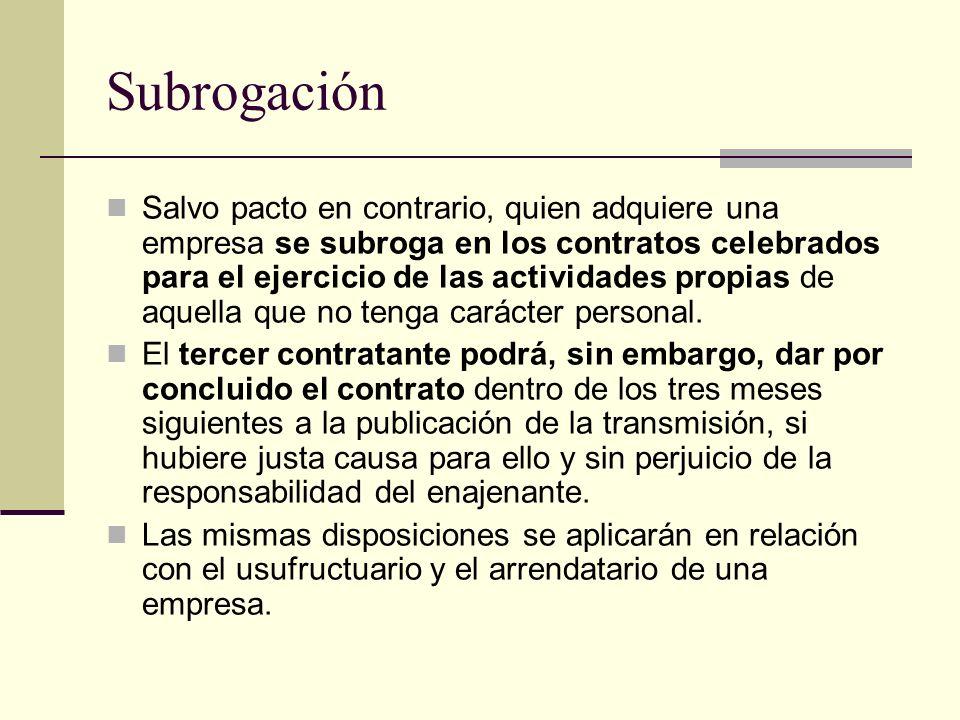 Subrogación Salvo pacto en contrario, quien adquiere una empresa se subroga en los contratos celebrados para el ejercicio de las actividades propias d