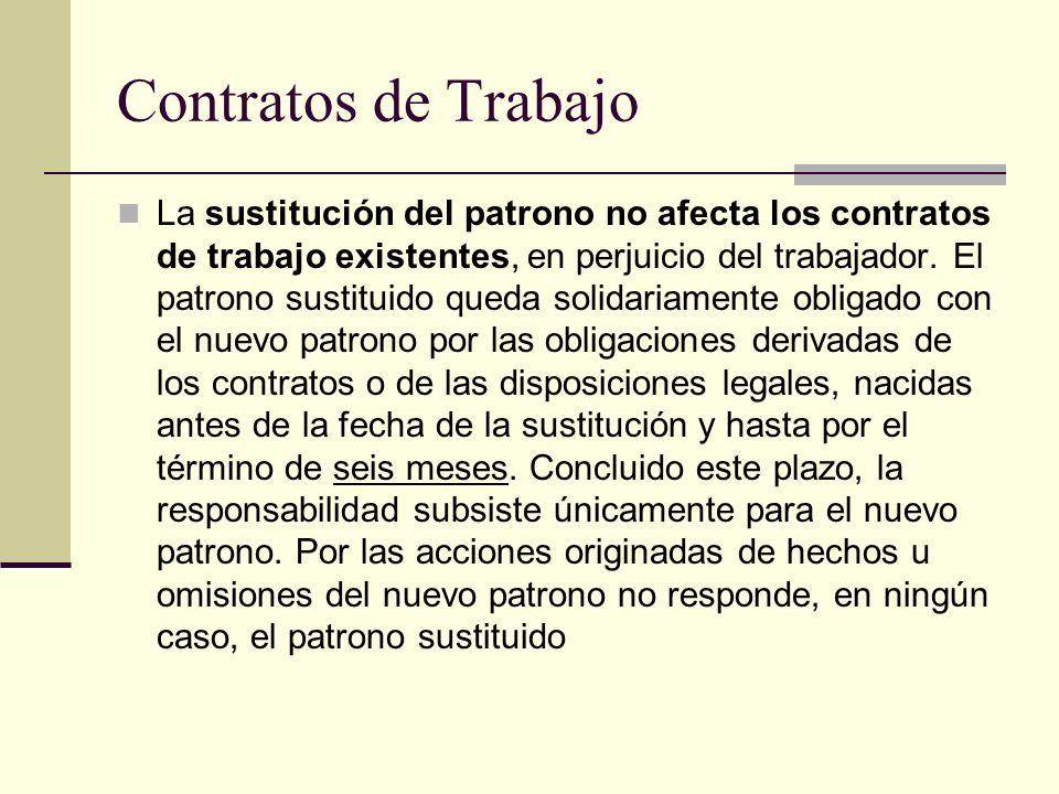 Contratos de Trabajo La sustitución del patrono no afecta los contratos de trabajo existentes, en perjuicio del trabajador. El patrono sustituido qued