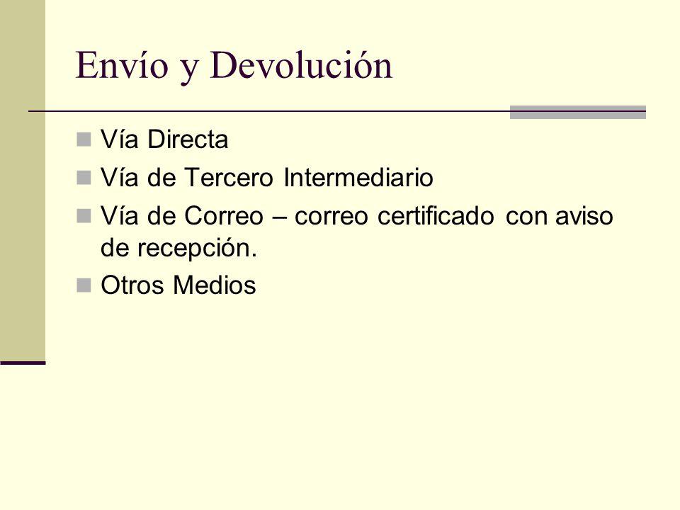Envío y Devolución Vía Directa Vía de Tercero Intermediario Vía de Correo – correo certificado con aviso de recepción. Otros Medios