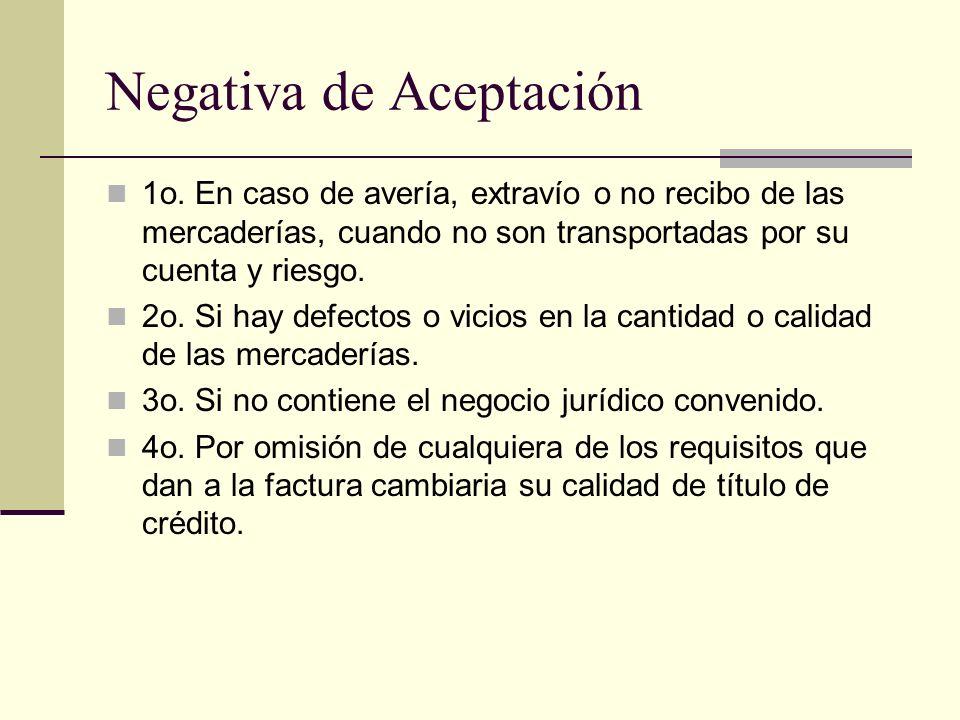 Negativa de Aceptación 1o. En caso de avería, extravío o no recibo de las mercaderías, cuando no son transportadas por su cuenta y riesgo. 2o. Si hay
