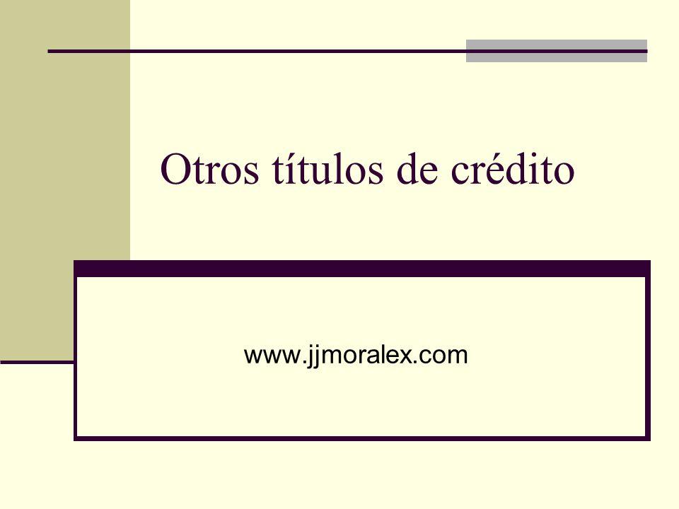 Otros títulos de crédito www.jjmoralex.com