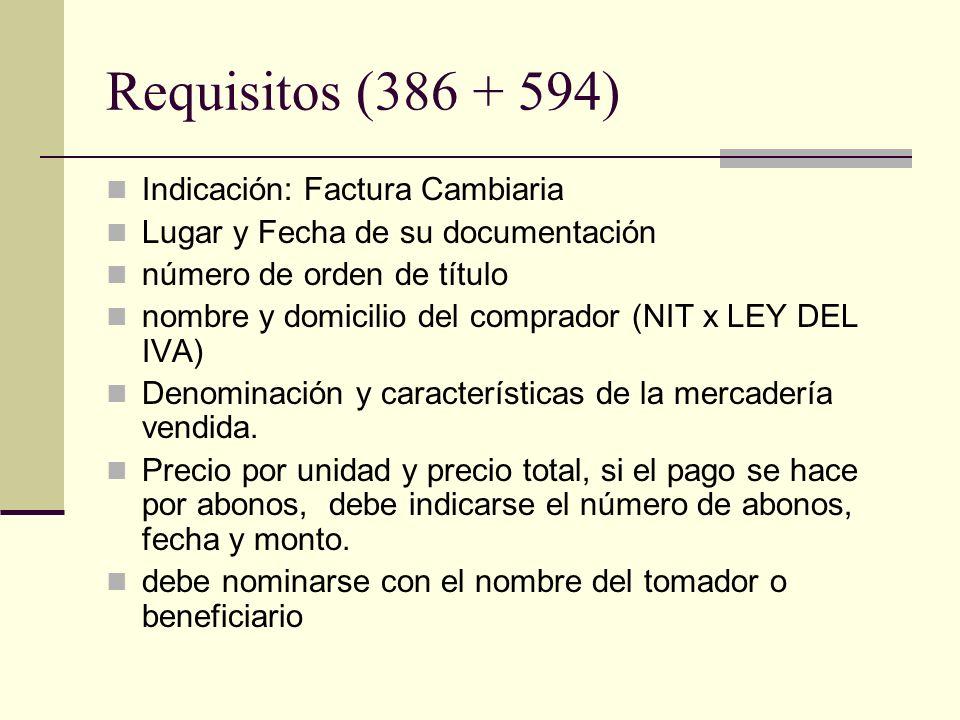 Requisitos (386 + 594) Indicación: Factura Cambiaria Lugar y Fecha de su documentación número de orden de título nombre y domicilio del comprador (NIT