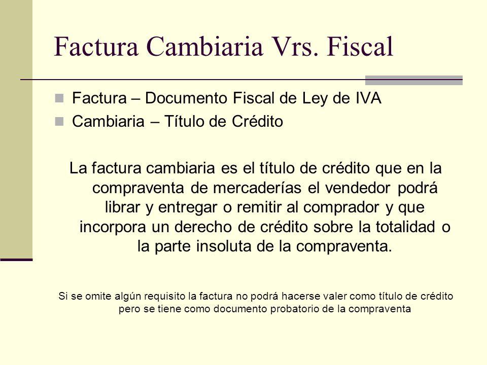 Factura Cambiaria Vrs. Fiscal Factura – Documento Fiscal de Ley de IVA Cambiaria – Título de Crédito La factura cambiaria es el título de crédito que