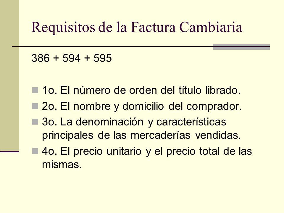 Requisitos de la Factura Cambiaria 386 + 594 + 595 1o. El número de orden del título librado. 2o. El nombre y domicilio del comprador. 3o. La denomina