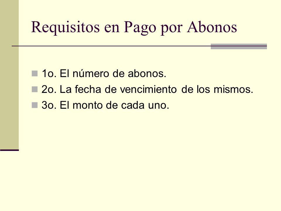 Requisitos en Pago por Abonos 1o. El número de abonos. 2o. La fecha de vencimiento de los mismos. 3o. El monto de cada uno.