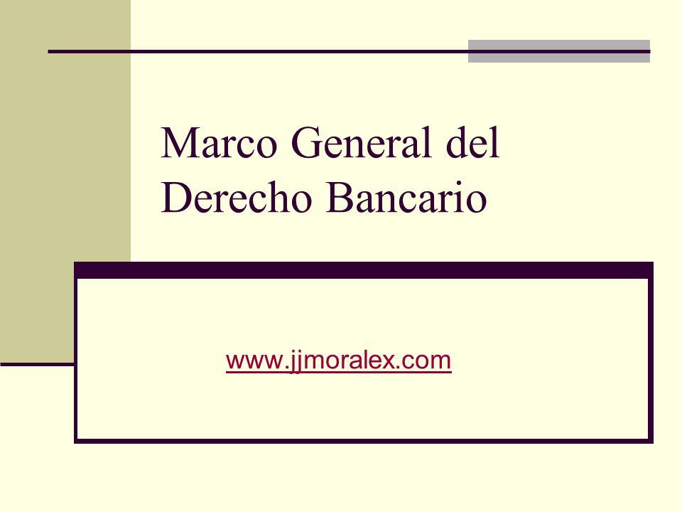 Marco General del Derecho Bancario www.jjmoralex.com