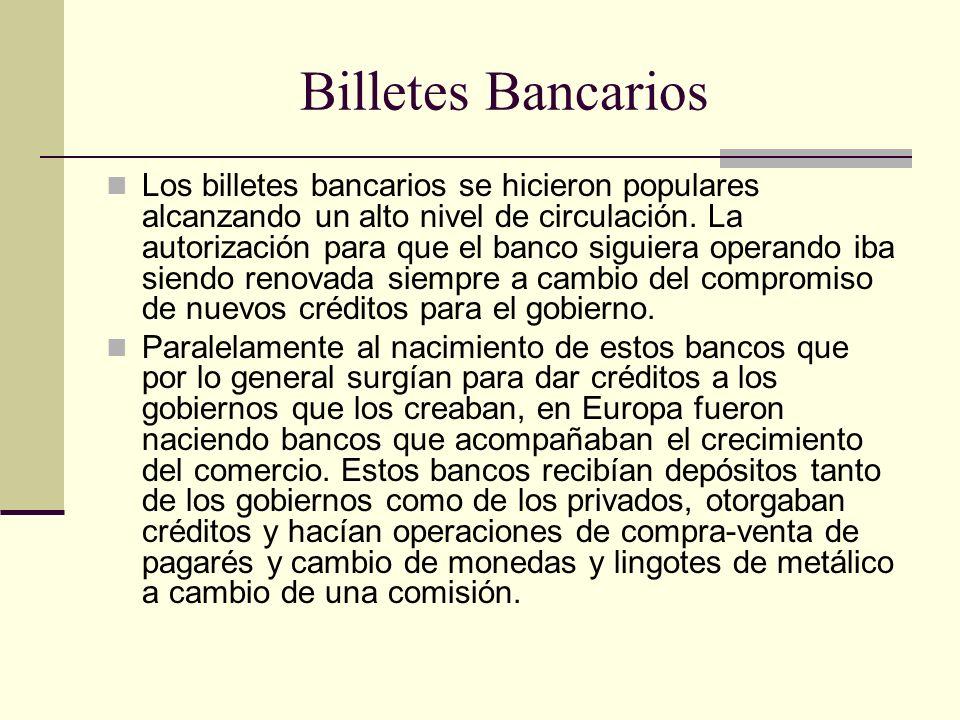 Billetes Bancarios Los billetes bancarios se hicieron populares alcanzando un alto nivel de circulación.