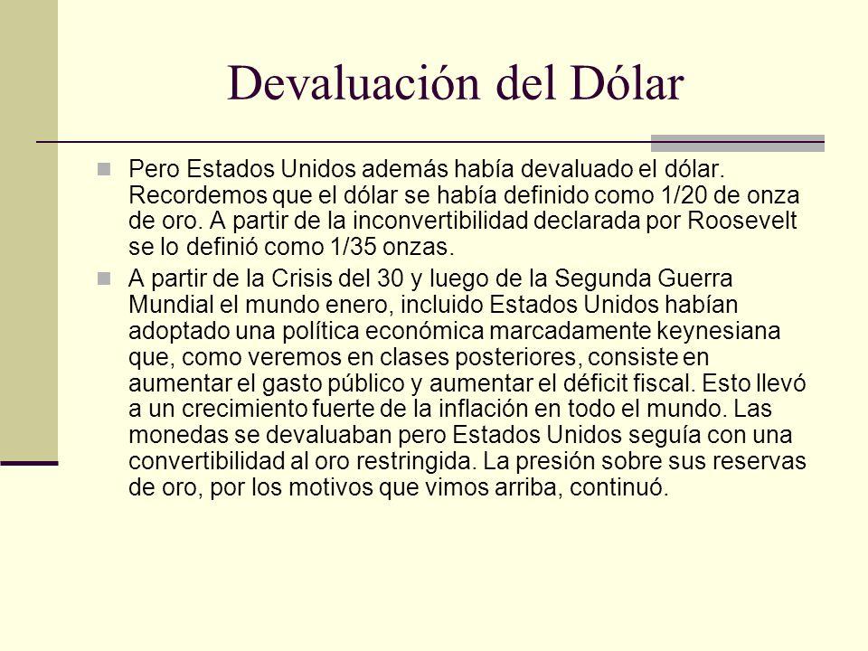 Devaluación del Dólar Pero Estados Unidos además había devaluado el dólar.