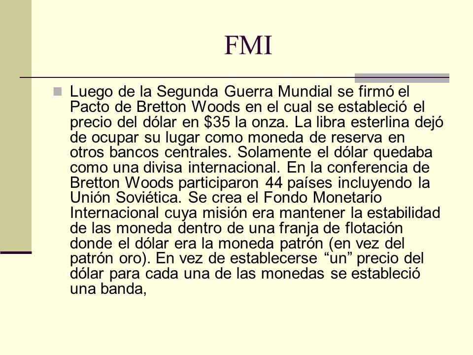 FMI Luego de la Segunda Guerra Mundial se firmó el Pacto de Bretton Woods en el cual se estableció el precio del dólar en $35 la onza.