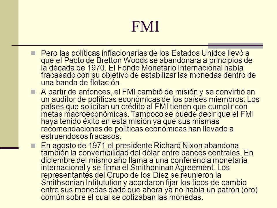 FMI Pero las políticas inflacionarias de los Estados Unidos llevó a que el Pacto de Bretton Woods se abandonara a principios de la década de 1970.