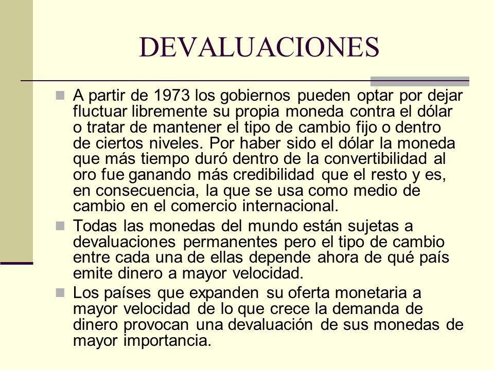 DEVALUACIONES A partir de 1973 los gobiernos pueden optar por dejar fluctuar libremente su propia moneda contra el dólar o tratar de mantener el tipo de cambio fijo o dentro de ciertos niveles.