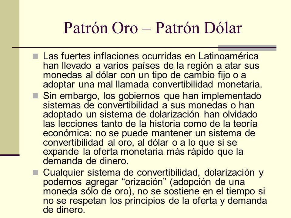Patrón Oro – Patrón Dólar Las fuertes inflaciones ocurridas en Latinoamérica han llevado a varios países de la región a atar sus monedas al dólar con un tipo de cambio fijo o a adoptar una mal llamada convertibilidad monetaria.