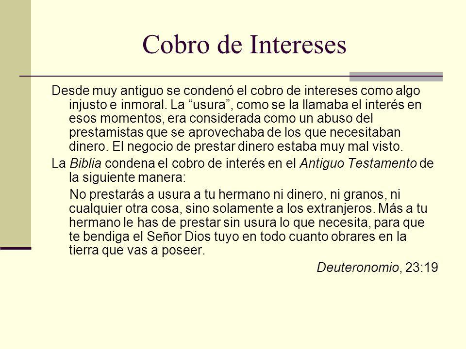 Cobro de Intereses Desde muy antiguo se condenó el cobro de intereses como algo injusto e inmoral.