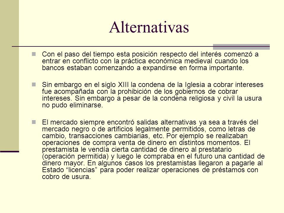 Alternativas Con el paso del tiempo esta posición respecto del interés comenzó a entrar en conflicto con la práctica económica medieval cuando los bancos estaban comenzando a expandirse en forma importante.