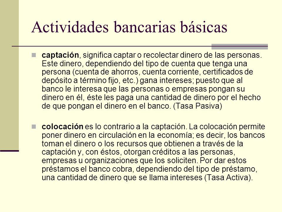 Actividades bancarias básicas captación, significa captar o recolectar dinero de las personas.