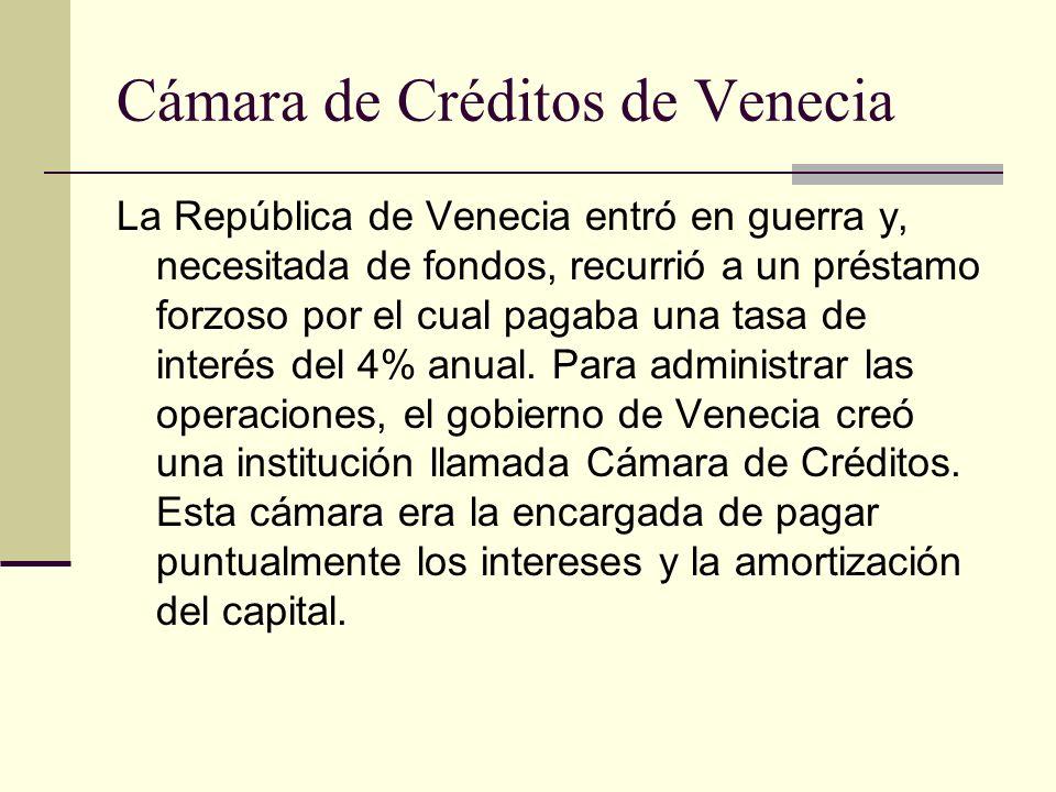 Cámara de Créditos de Venecia La República de Venecia entró en guerra y, necesitada de fondos, recurrió a un préstamo forzoso por el cual pagaba una tasa de interés del 4% anual.