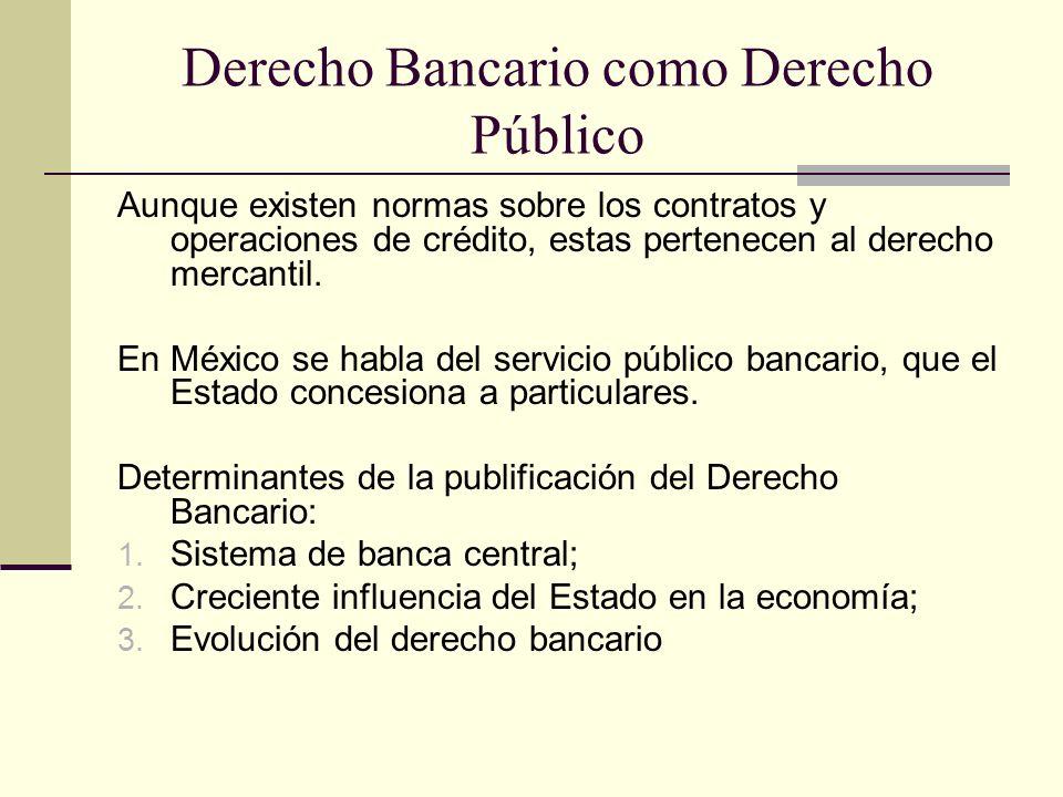 Derecho Bancario como Derecho Público Aunque existen normas sobre los contratos y operaciones de crédito, estas pertenecen al derecho mercantil.