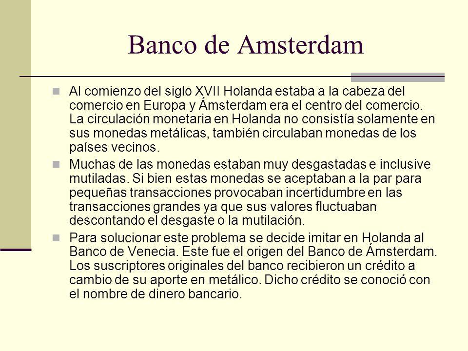 Banco de Amsterdam Al comienzo del siglo XVII Holanda estaba a la cabeza del comercio en Europa y Ámsterdam era el centro del comercio.