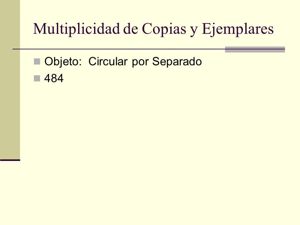 Multiplicidad de Copias y Ejemplares Objeto: Circular por Separado 484