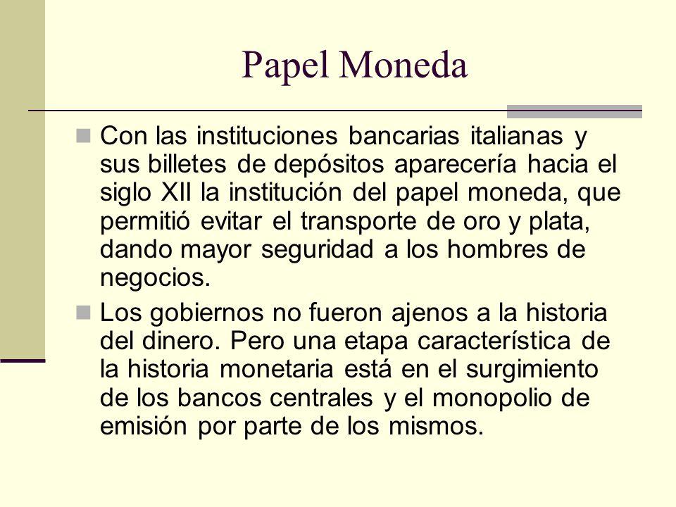 Papel Moneda Con las instituciones bancarias italianas y sus billetes de depósitos aparecería hacia el siglo XII la institución del papel moneda, que