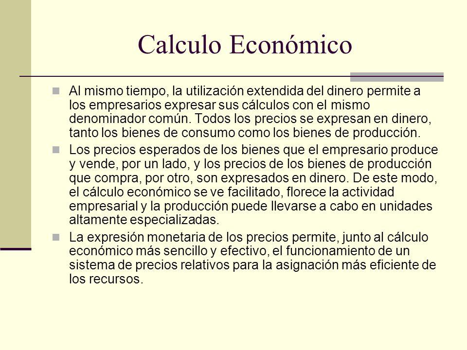 Calculo Económico Al mismo tiempo, la utilización extendida del dinero permite a los empresarios expresar sus cálculos con el mismo denominador común.
