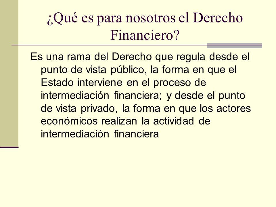 ¿Qué es para nosotros el Derecho Financiero? Es una rama del Derecho que regula desde el punto de vista público, la forma en que el Estado interviene