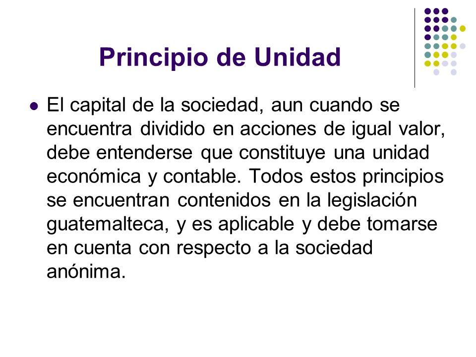 Principio de Unidad El capital de la sociedad, aun cuando se encuentra dividido en acciones de igual valor, debe entenderse que constituye una unidad