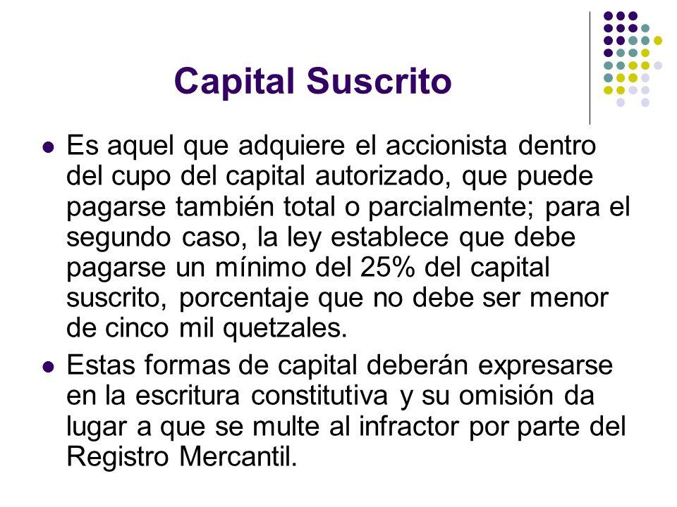 Capital Suscrito Es aquel que adquiere el accionista dentro del cupo del capital autorizado, que puede pagarse también total o parcialmente; para el s