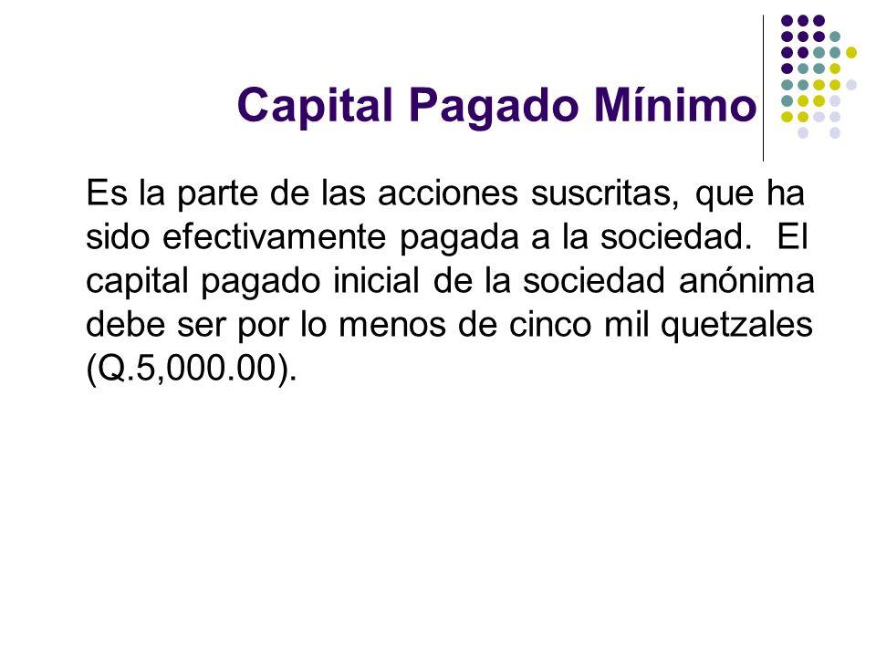Capital Pagado Mínimo Es la parte de las acciones suscritas, que ha sido efectivamente pagada a la sociedad. El capital pagado inicial de la sociedad