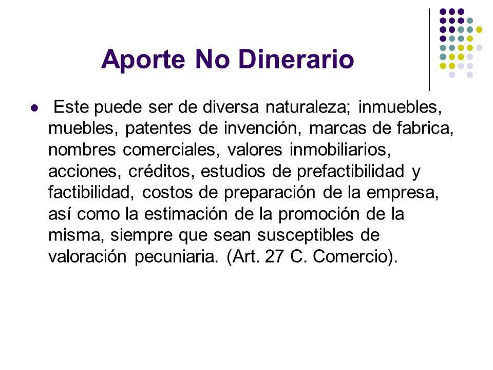 Aporte No Dinerario Este puede ser de diversa naturaleza; inmuebles, muebles, patentes de invención, marcas de fabrica, nombres comerciales, valores i