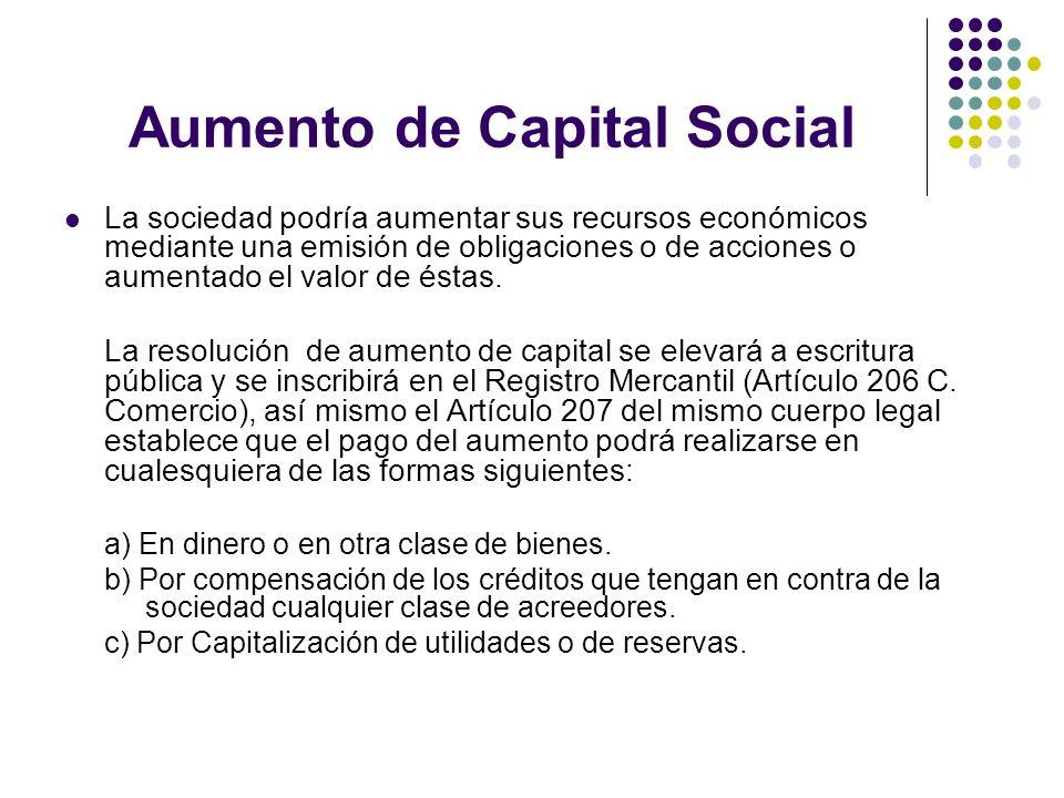 Aumento de Capital Social La sociedad podría aumentar sus recursos económicos mediante una emisión de obligaciones o de acciones o aumentado el valor