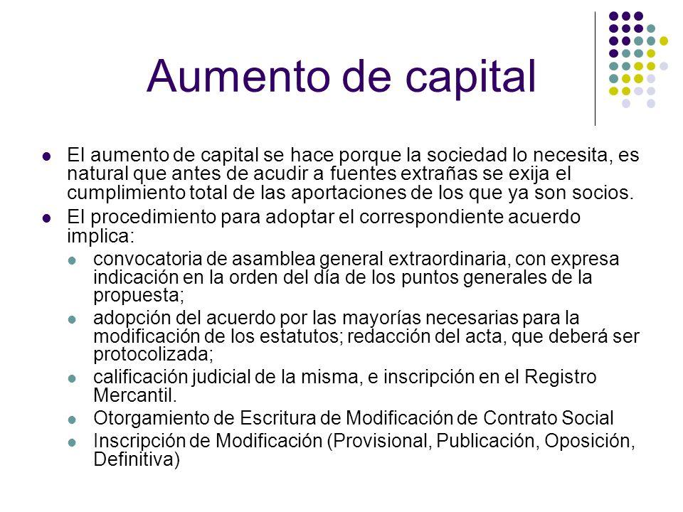 Aumento de capital El aumento de capital se hace porque la sociedad lo necesita, es natural que antes de acudir a fuentes extrañas se exija el cumplim