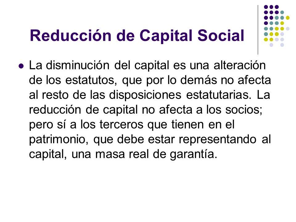 Reducción de Capital Social La disminución del capital es una alteración de los estatutos, que por lo demás no afecta al resto de las disposiciones es