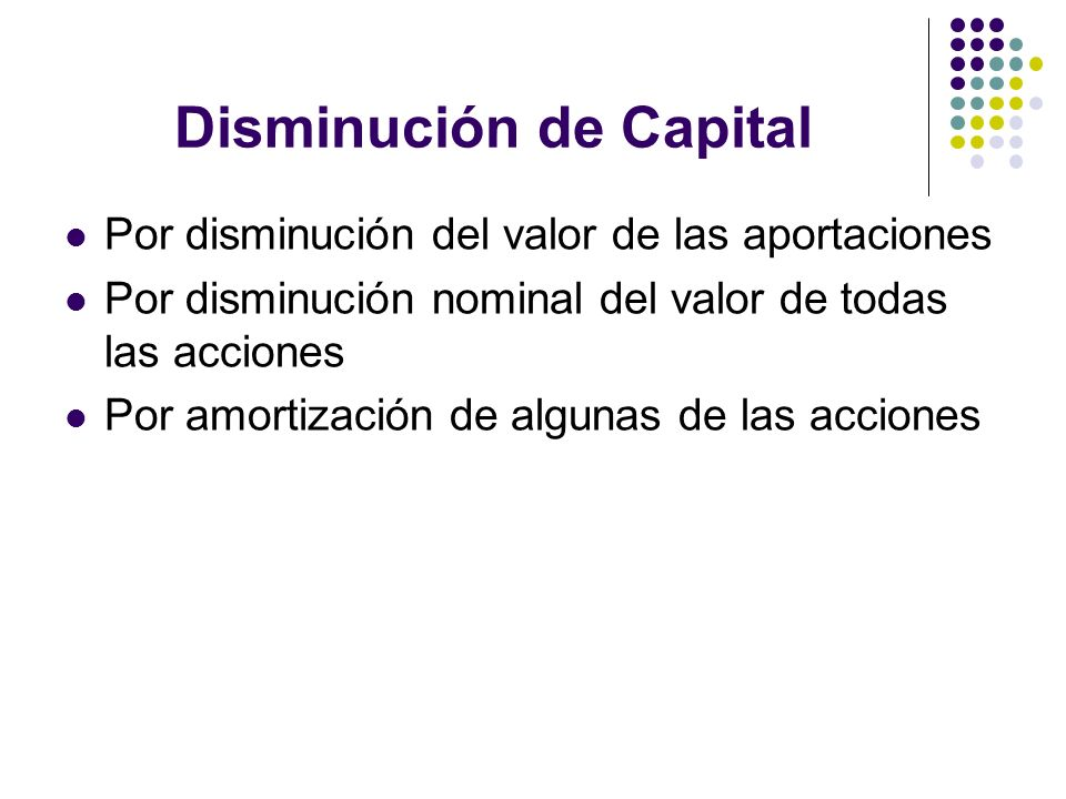 Disminución de Capital Por disminución del valor de las aportaciones Por disminución nominal del valor de todas las acciones Por amortización de algun