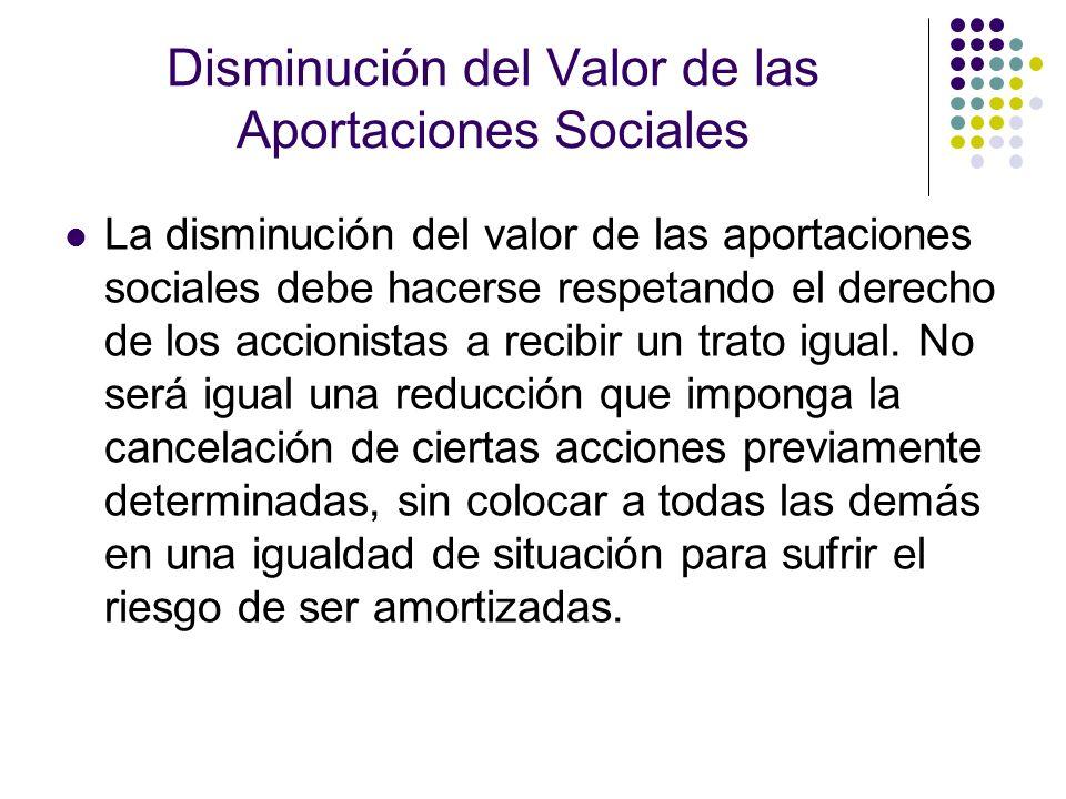 Disminución del Valor de las Aportaciones Sociales La disminución del valor de las aportaciones sociales debe hacerse respetando el derecho de los acc