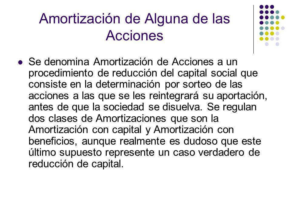 Amortización de Alguna de las Acciones Se denomina Amortización de Acciones a un procedimiento de reducción del capital social que consiste en la dete