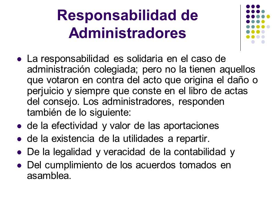 Responsabilidad de Administradores La responsabilidad es solidaria en el caso de administración colegiada; pero no la tienen aquellos que votaron en c