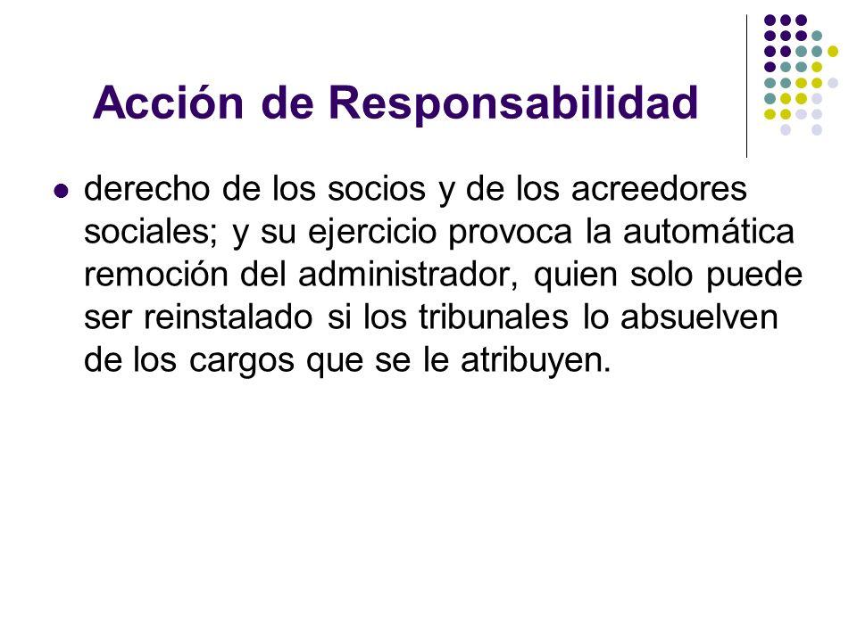 Acción de Responsabilidad derecho de los socios y de los acreedores sociales; y su ejercicio provoca la automática remoción del administrador, quien s