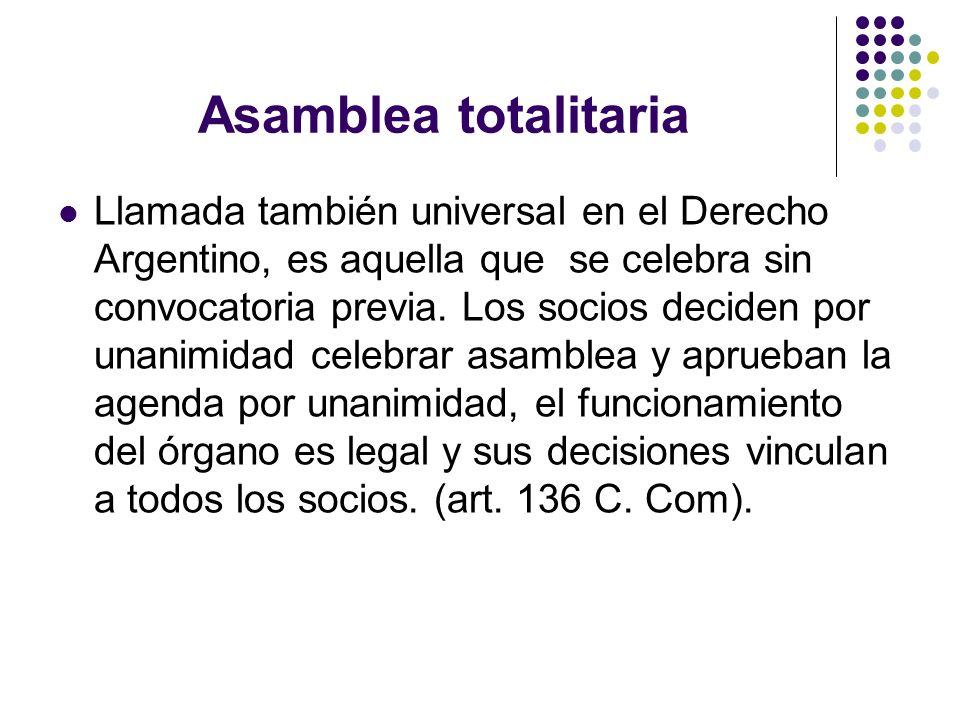 Asamblea totalitaria Llamada también universal en el Derecho Argentino, es aquella que se celebra sin convocatoria previa. Los socios deciden por unan