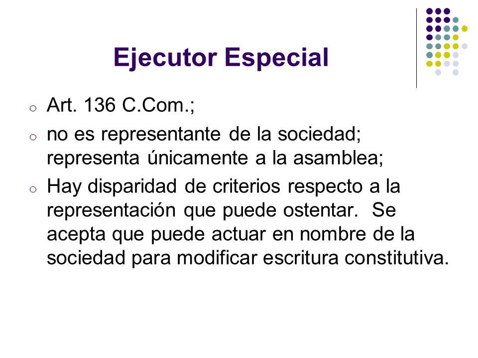 Ejecutor Especial o Art. 136 C.Com.; o no es representante de la sociedad; representa únicamente a la asamblea; o Hay disparidad de criterios respecto