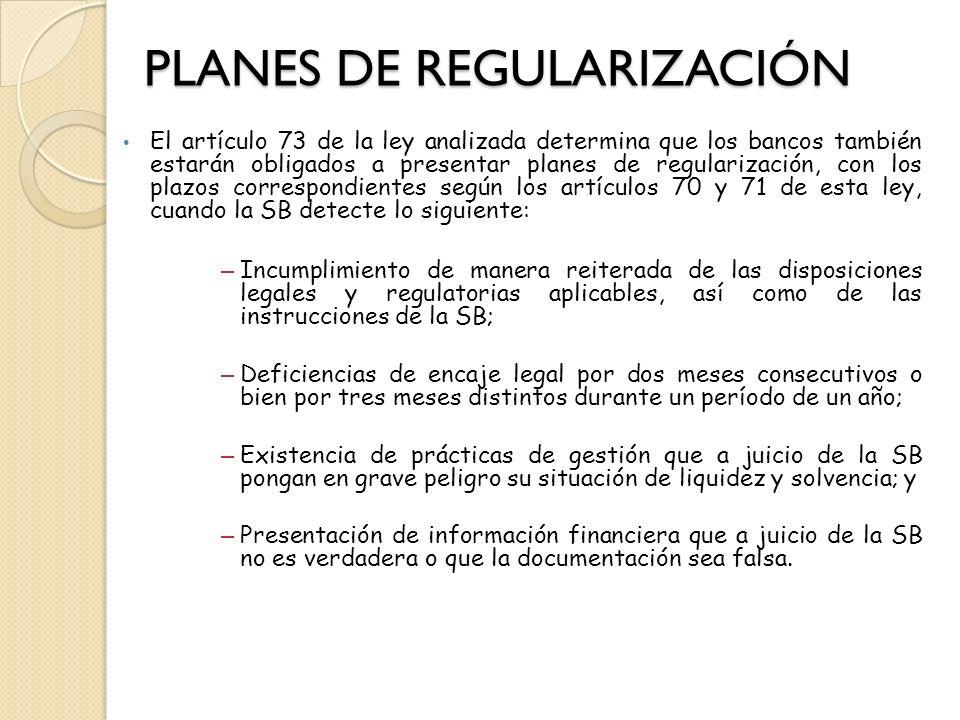 PLANES DE REGULARIZACIÓN El artículo 73 de la ley analizada determina que los bancos también estarán obligados a presentar planes de regularización, c