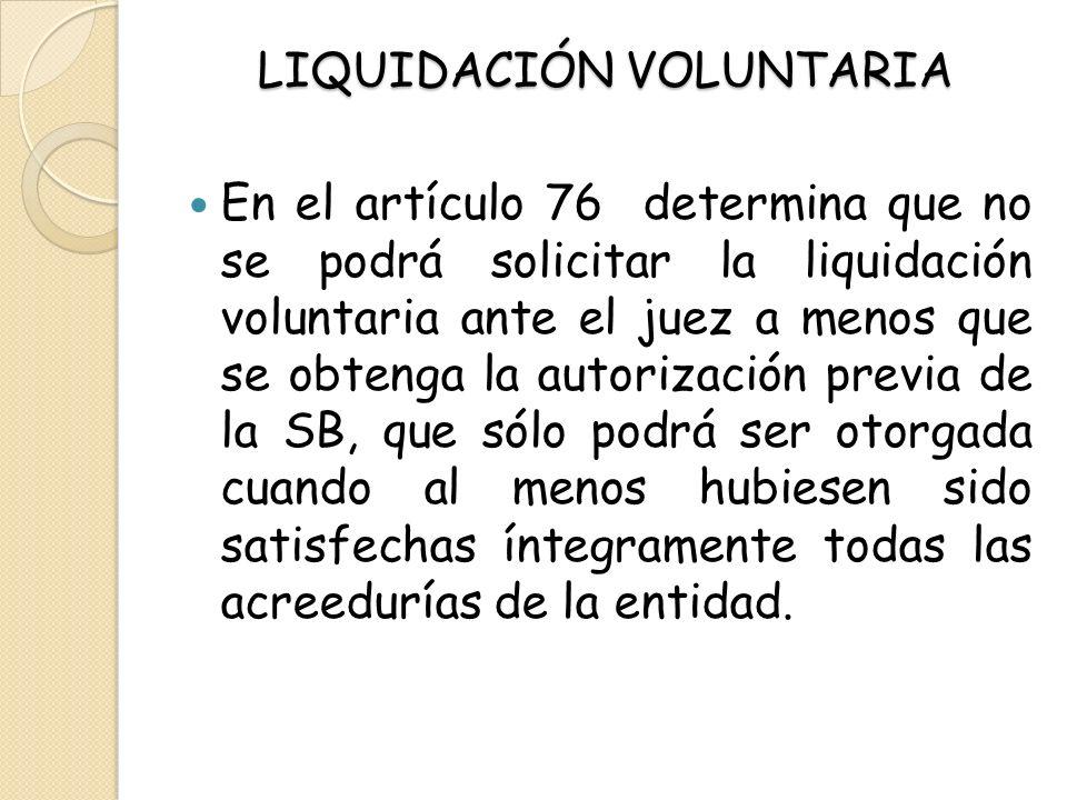 LIQUIDACIÓN VOLUNTARIA En el artículo 76 determina que no se podrá solicitar la liquidación voluntaria ante el juez a menos que se obtenga la autoriza